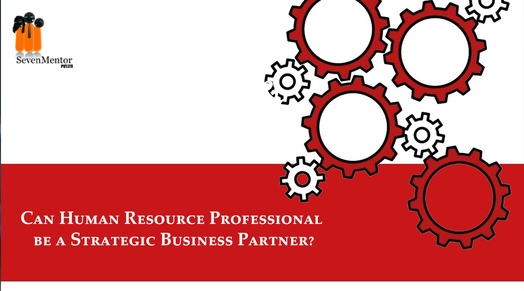 Can Human Resource Professional be a Strategic Business Partner?