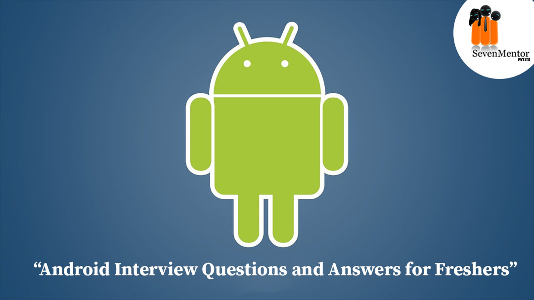 Android Interview Questions and Answers for Freshers