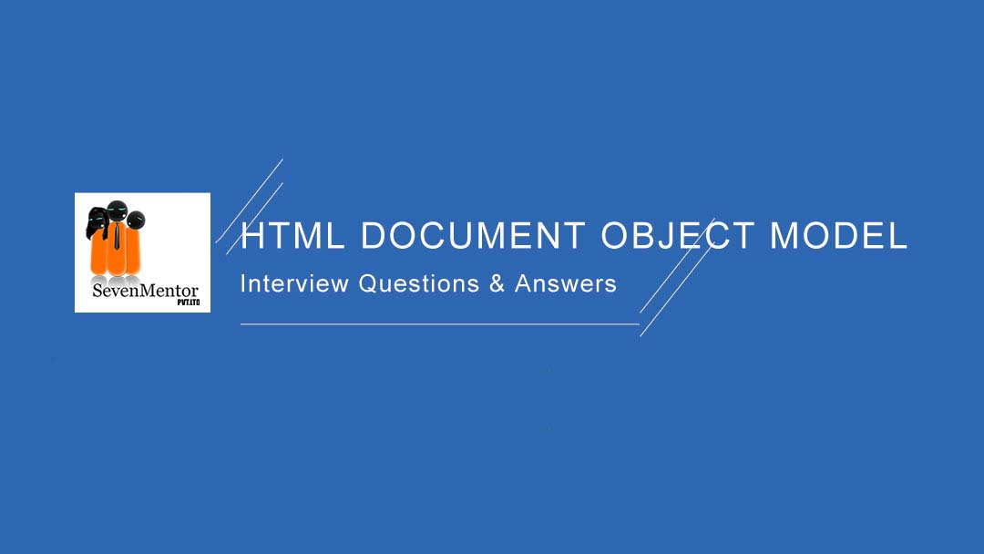 HTML Document Object Model(DOM):Interview Questions and Answers