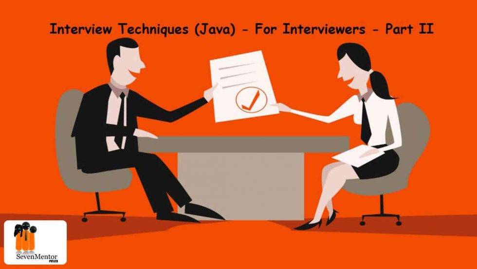 Interview Techniques (Java) – For Interviewers – Part II