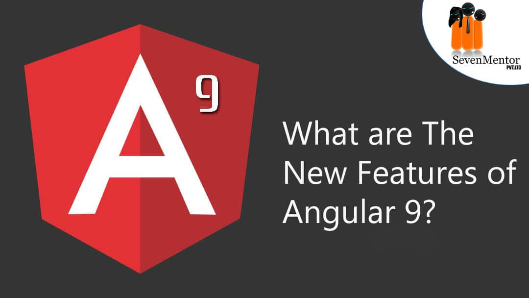 What's New in Angular 9 and What are The New Features in Angular 9?